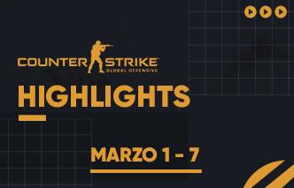 CSGO | Highlights - 01 al 07 de Marzo.