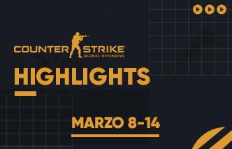 CSGO | Highlights - 08 al 14 de Marzo