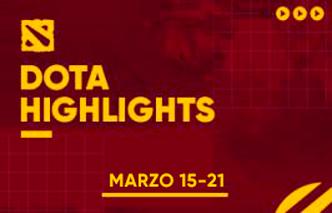 Dota | Highlights - 15 al 21 de Marzo.