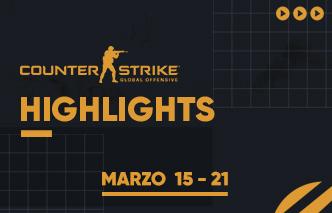CSGO | Highlights - 15 al 21 de Marzo.