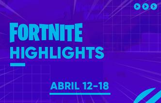 Fortnite | Highlights - 12 al 18 de Abril.