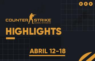 CSGO | Highlights - 12 al 18 de Abril.