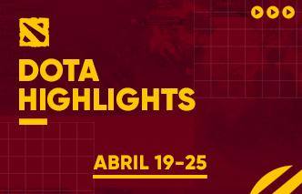 Dota | Highlights - 19 al 25 de Abril.