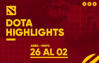Dota | Highlights - 26 de Abril al 02 de Mayo.