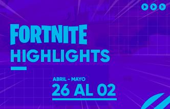 Fortnite | Highlights - 26 de Abril al 02 de Mayo