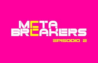 Meta breakers | Ep. 2.