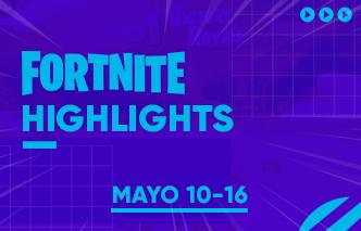 Fortnite | Highlights - 10 al 16 de Mayo.