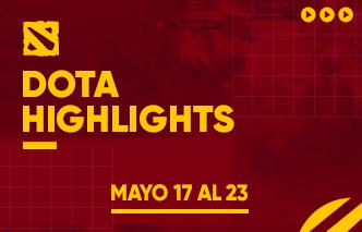 Dota | Highlights - 17 al 23 de Mayo.