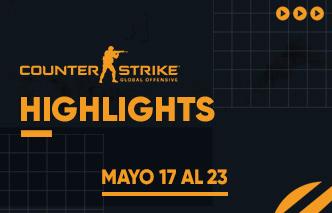 CSGO | Highlights - 17 al 23 de Mayo.