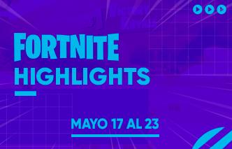 Fortnite | Highlights - 17 al 23 de Mayo.