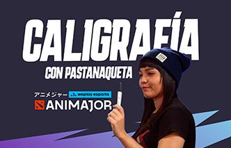 WePlay AniMajor | Caligrafia con Pastanaqueta
