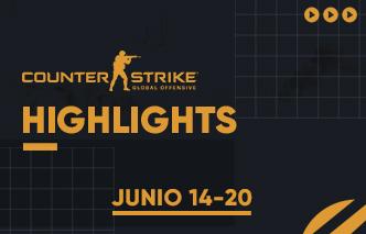 CSGO | Highlights - 14 al 20 de Junio.
