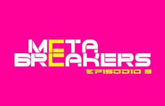 Meta breakers | Ep. 3.