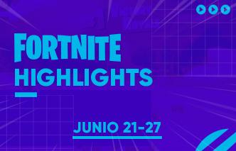 Fortnite | Highlights - 21 al 27 de Junio.