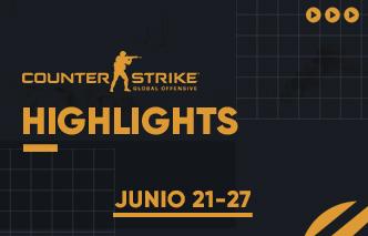 CSGO | Highlights - 21 al 27 de Junio.